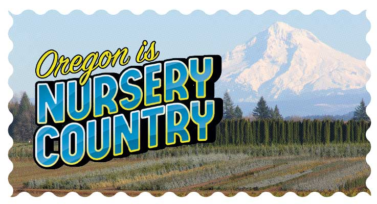 Oregon is Nursery Country